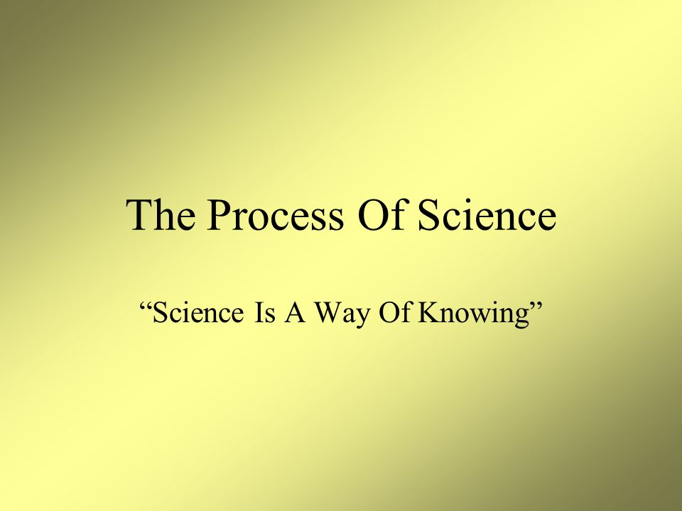 Science Is A Way Of Knowing