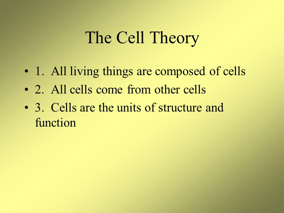 The Cell Theory 1. All living things are composed of cells