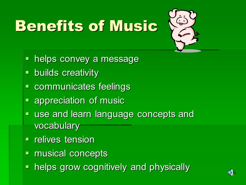 Benefits of Music helps convey a message builds creativity