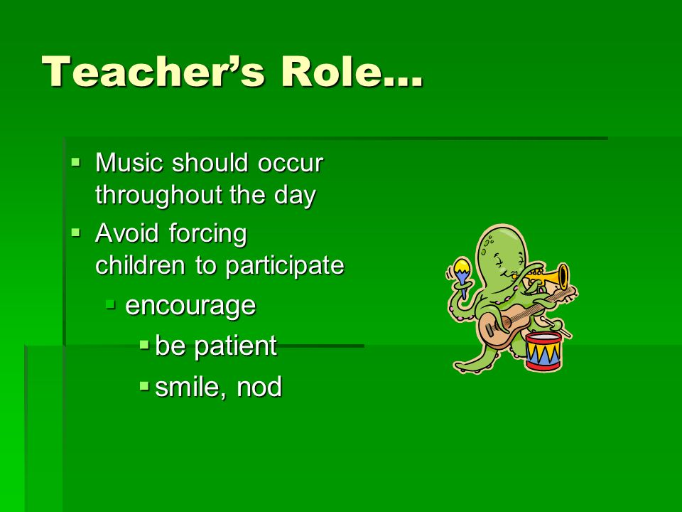 Teacher's Role… encourage be patient smile, nod