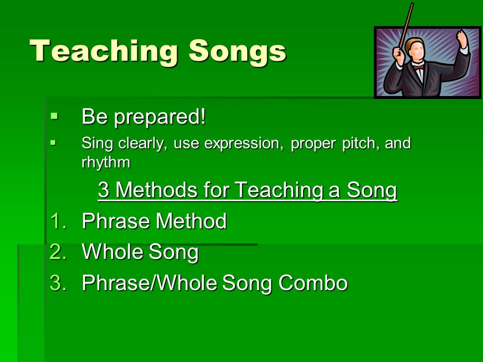 Teaching Songs Be prepared! 3 Methods for Teaching a Song