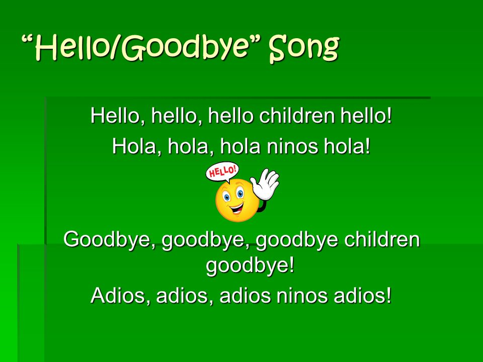 Hello/Goodbye Song Hello, hello, hello children hello!