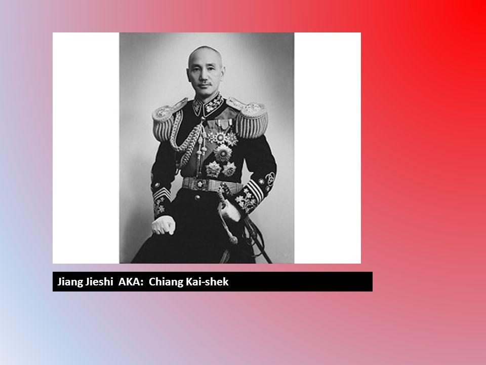 Jiang Jieshi AKA: Chiang Kai-shek