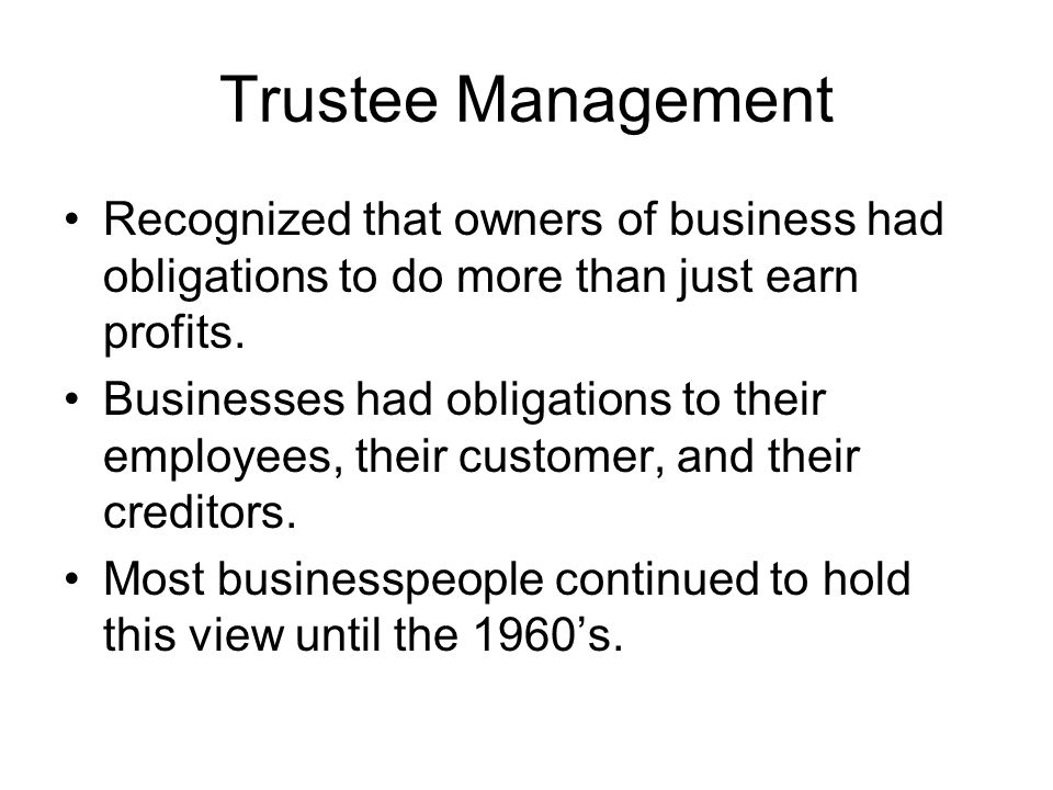 Trustee Management Recognized that owners of business had obligations to do more than just earn profits.