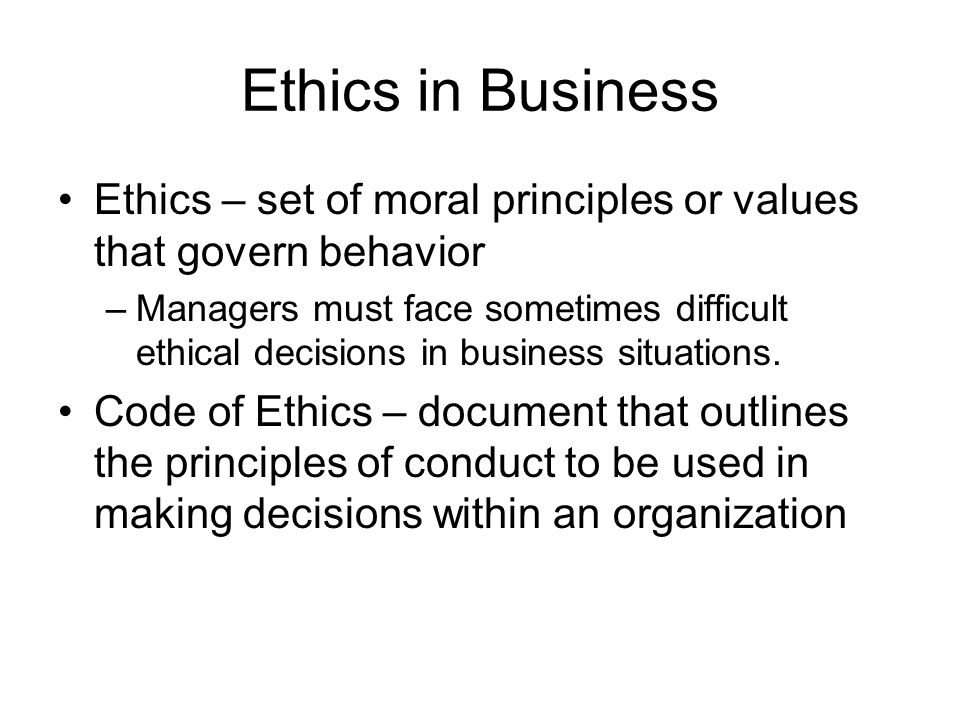 Ethics in Business Ethics – set of moral principles or values that govern behavior.