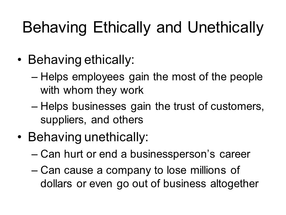 Behaving Ethically and Unethically