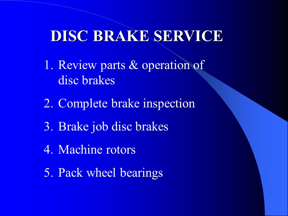 DISC BRAKE SERVICE Review parts & operation of disc brakes