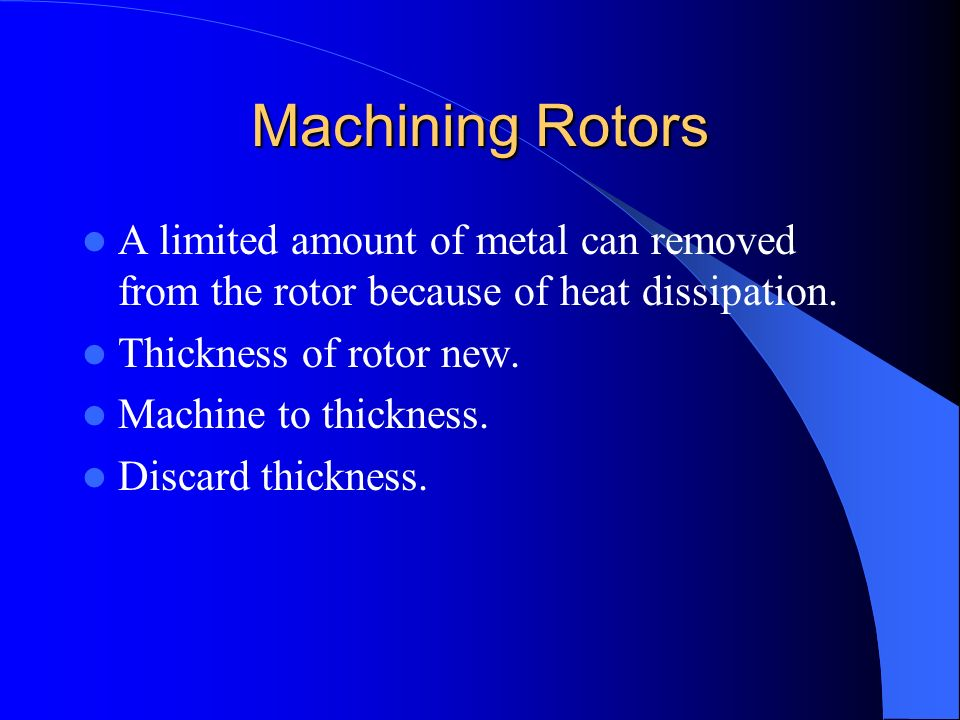 Machining Rotors A limited amount of metal can removed from the rotor because of heat dissipation. Thickness of rotor new.