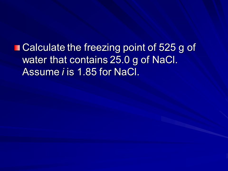 Calculate the freezing point of 525 g of water that contains 25