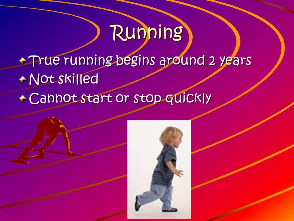 Running True running begins around 2 years Not skilled
