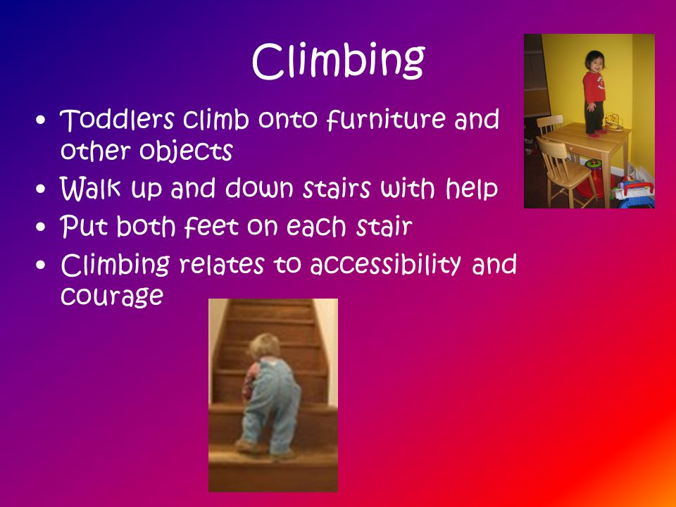 Climbing Toddlers climb onto furniture and other objects