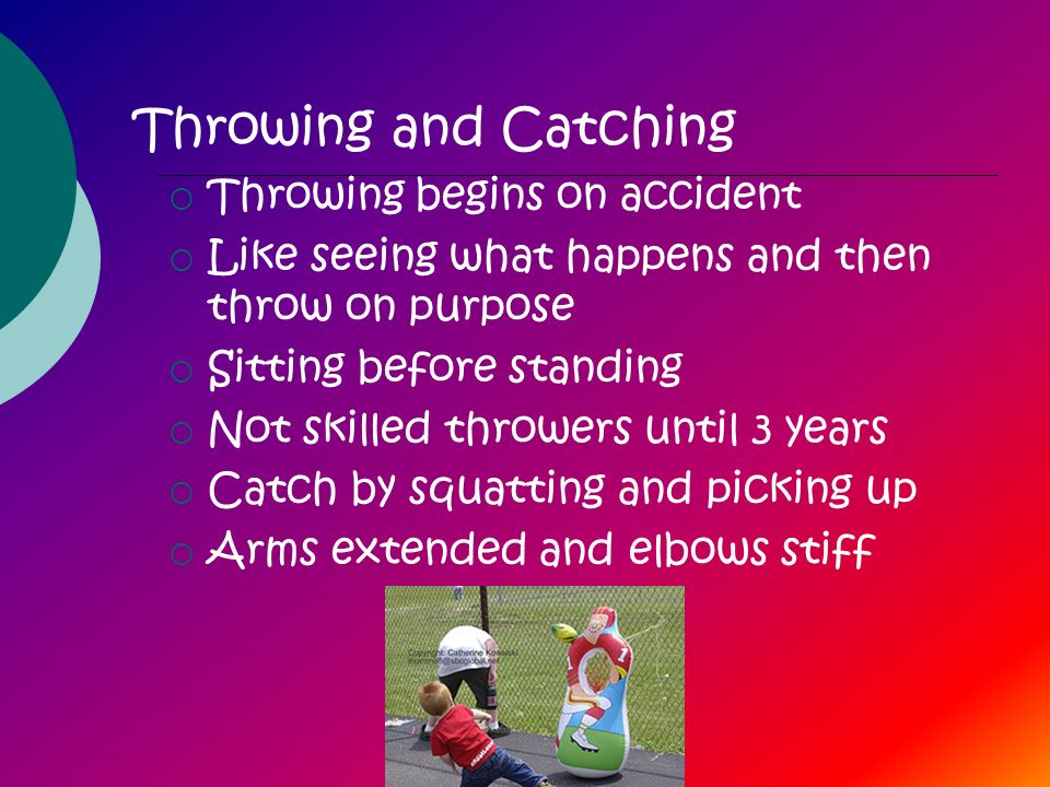 Throwing and Catching Throwing begins on accident