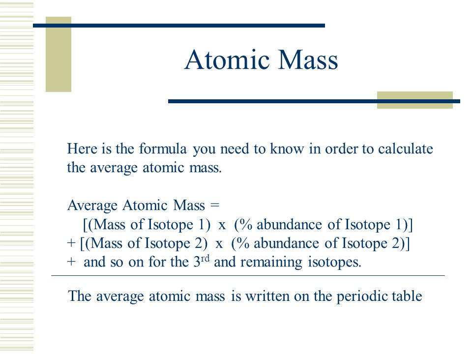 Atomic Mass Here is the formula you need to know in order to calculate