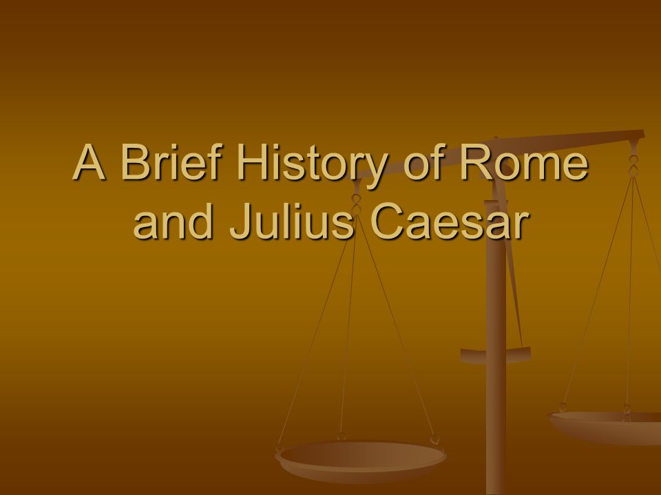 A Brief History of Rome and Julius Caesar