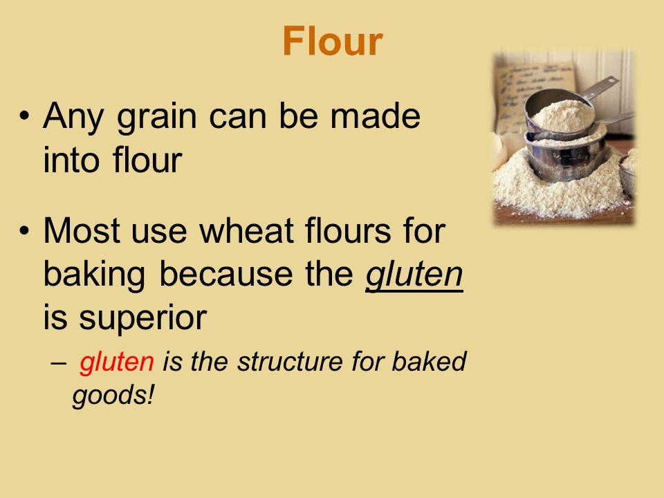 Flour Any grain can be made into flour
