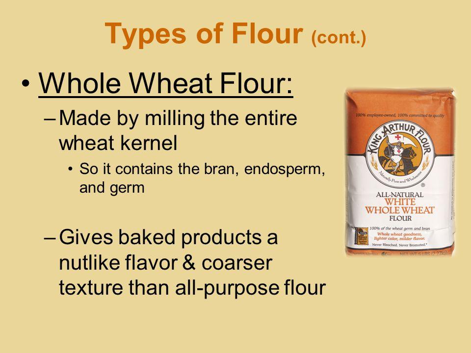 Types of Flour (cont.) Whole Wheat Flour:
