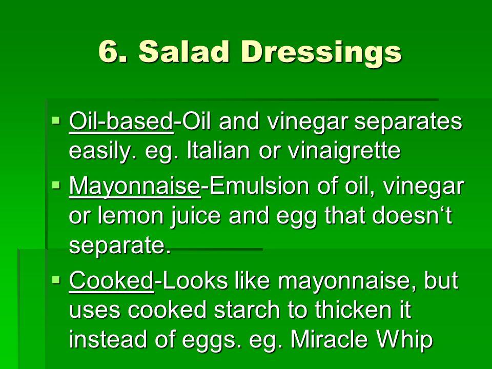 6. Salad Dressings Oil-based-Oil and vinegar separates easily. eg. Italian or vinaigrette.