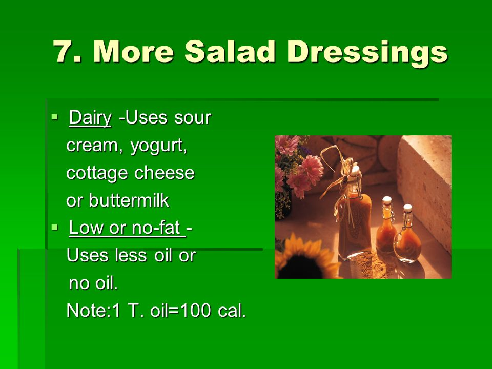 7. More Salad Dressings Dairy -Uses sour cream, yogurt, cottage cheese