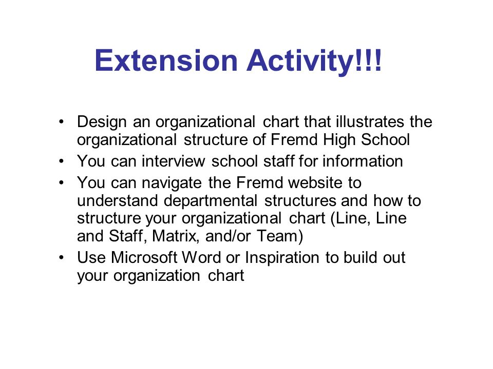 Extension Activity!!! Design an organizational chart that illustrates the organizational structure of Fremd High School.