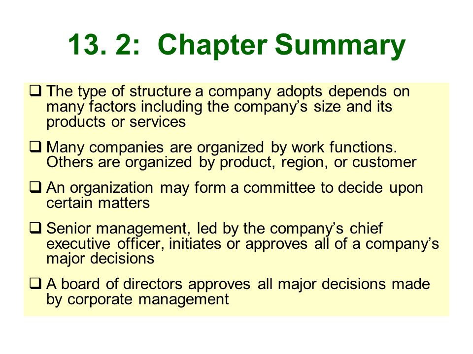 13. 2: Chapter Summary The type of structure a company adopts depends on many factors including the company's size and its products or services.