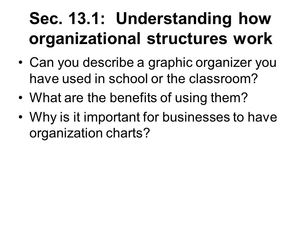 Sec. 13.1: Understanding how organizational structures work