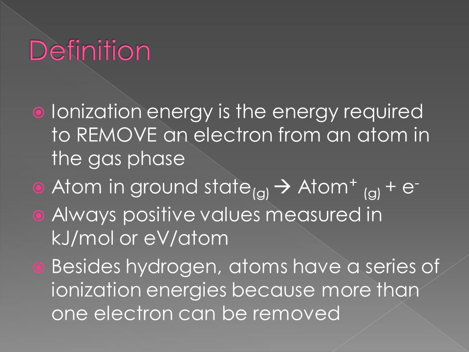 Definition Ionization energy is the energy required to REMOVE an electron from an atom in the gas phase.