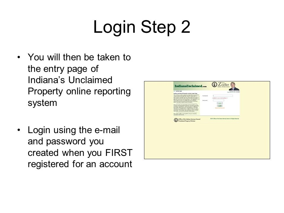 Login Step 2 You will then be taken to the entry page of Indiana's Unclaimed Property online reporting system.