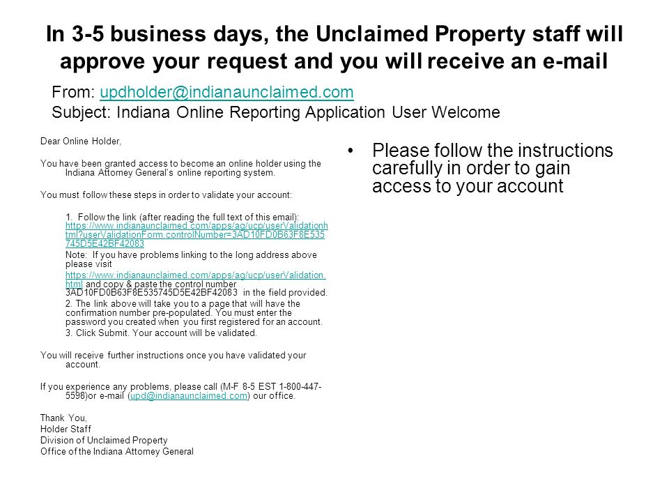 In 3-5 business days, the Unclaimed Property staff will approve your request and you will receive an