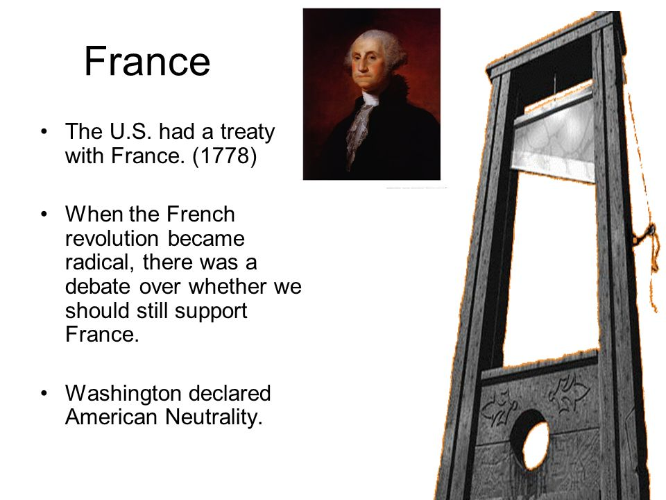 France The U.S. had a treaty with France. (1778)