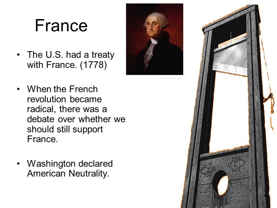 France The U.S. had a treaty with France. (1778)
