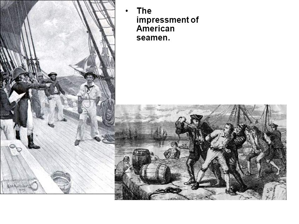 The impressment of American seamen.