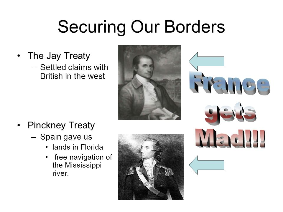 Securing Our Borders France gets Mad!!! The Jay Treaty Pinckney Treaty