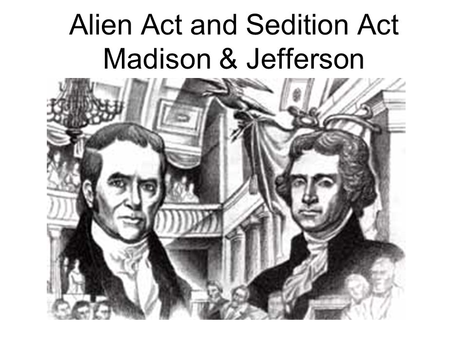 Alien Act and Sedition Act Madison & Jefferson