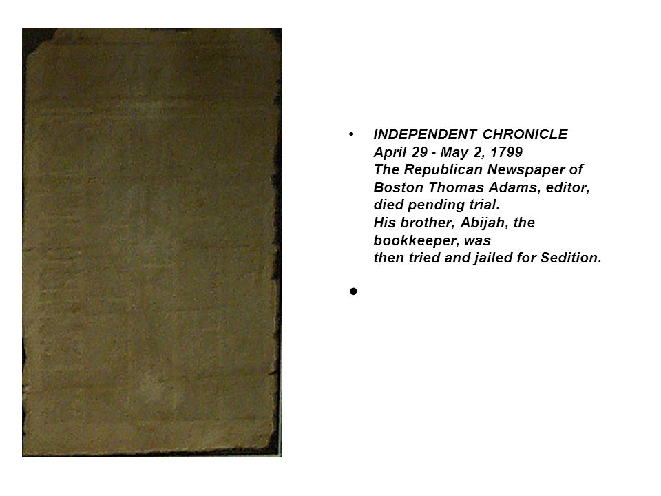 INDEPENDENT CHRONICLE April 29 - May 2, 1799 The Republican Newspaper of Boston Thomas Adams, editor, died pending trial.