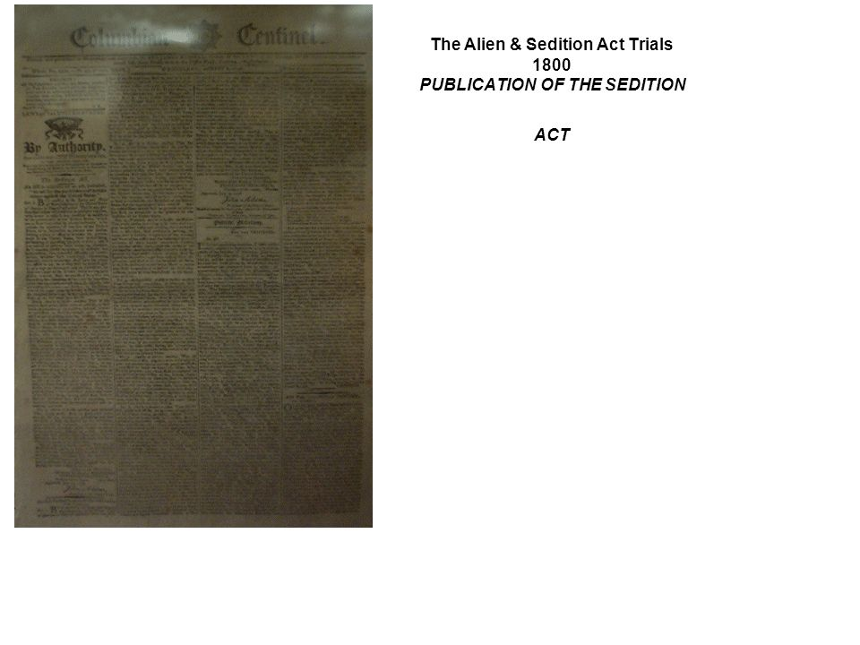 The Alien & Sedition Act Trials 1800 PUBLICATION OF THE SEDITION ACT