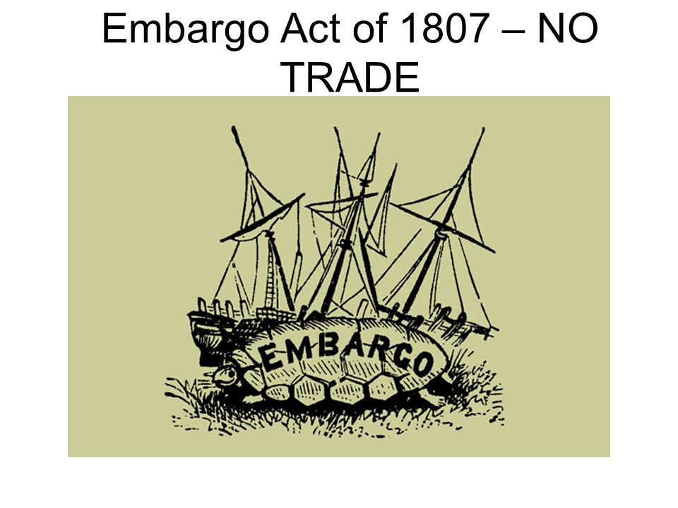 embargo act 1807 Embargo act war with tripoli key words include: impressment embargo act 1807 blockade enforcement act non-importation act stephen decatur nonintercourse act neutrality this powerpoint presentation examines: - who are the barbary states and where are they located.