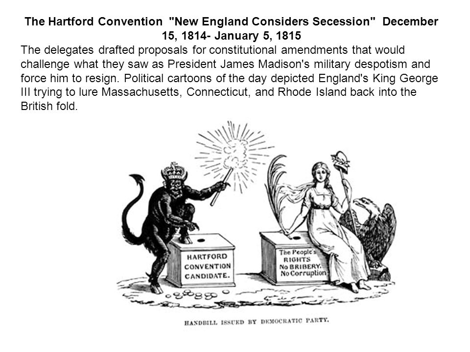 The Hartford Convention New England Considers Secession December 15, 1814- January 5, 1815