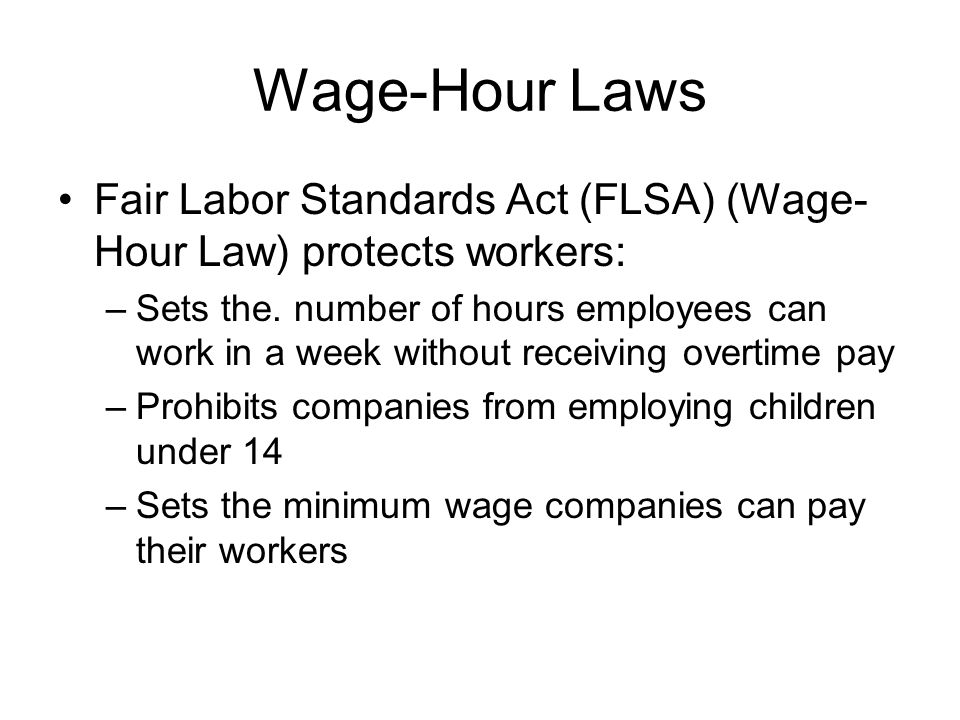 Wage-Hour Laws Fair Labor Standards Act (FLSA) (Wage-Hour Law) protects workers: