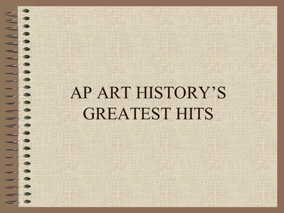 AP ART HISTORY'S GREATEST HITS
