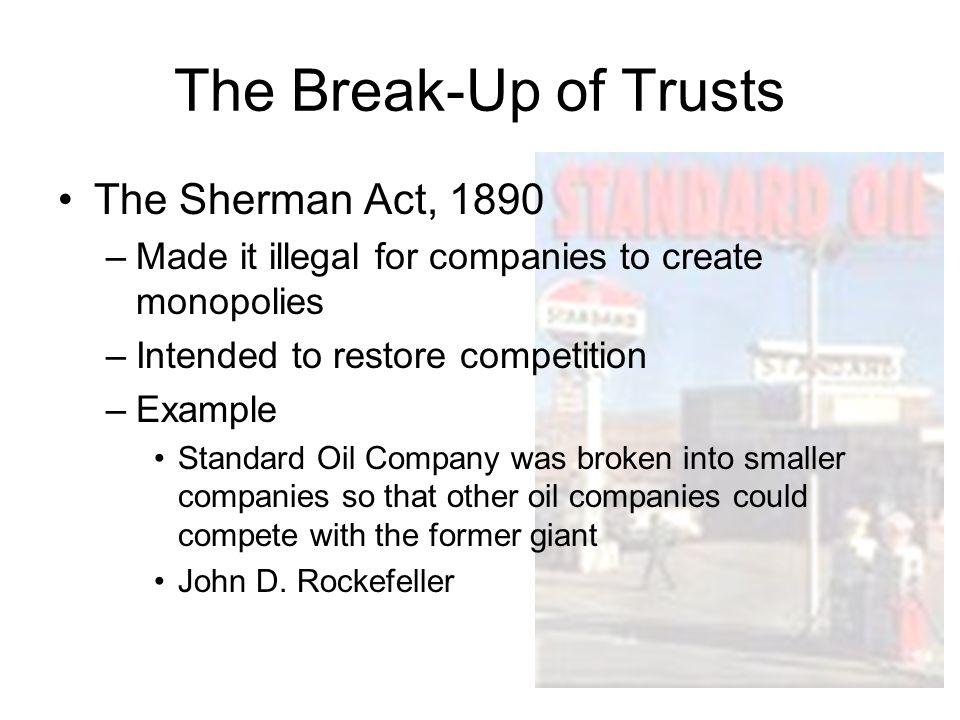 The Break-Up of Trusts The Sherman Act, 1890