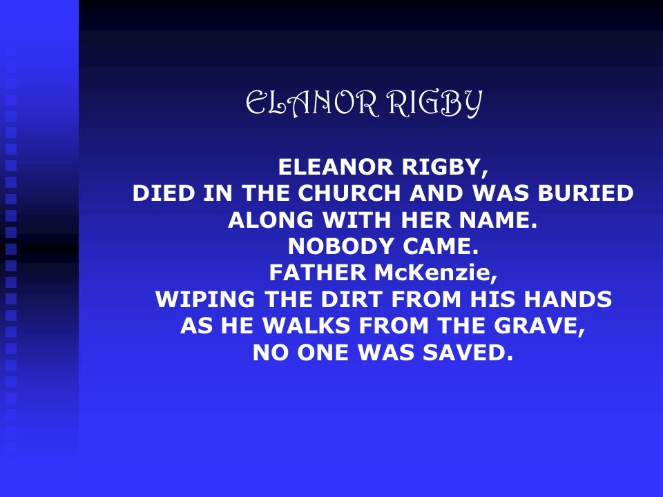 ELANOR RIGBY ELEANOR RIGBY, DIED IN THE CHURCH AND WAS BURIED