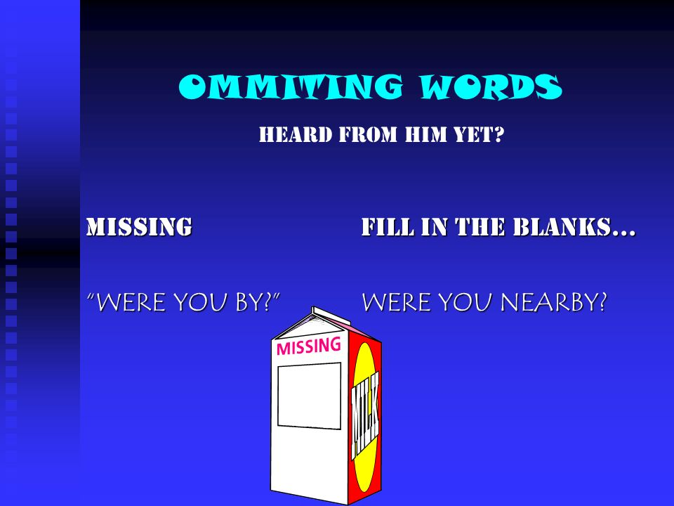 OMMITING WORDS MISSING WERE YOU BY FILL IN THE BLANKS…