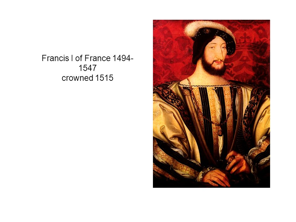 Francis I of France 1494- 1547 crowned 1515