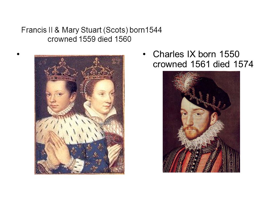 Francis II & Mary Stuart (Scots) born1544 crowned 1559 died 1560