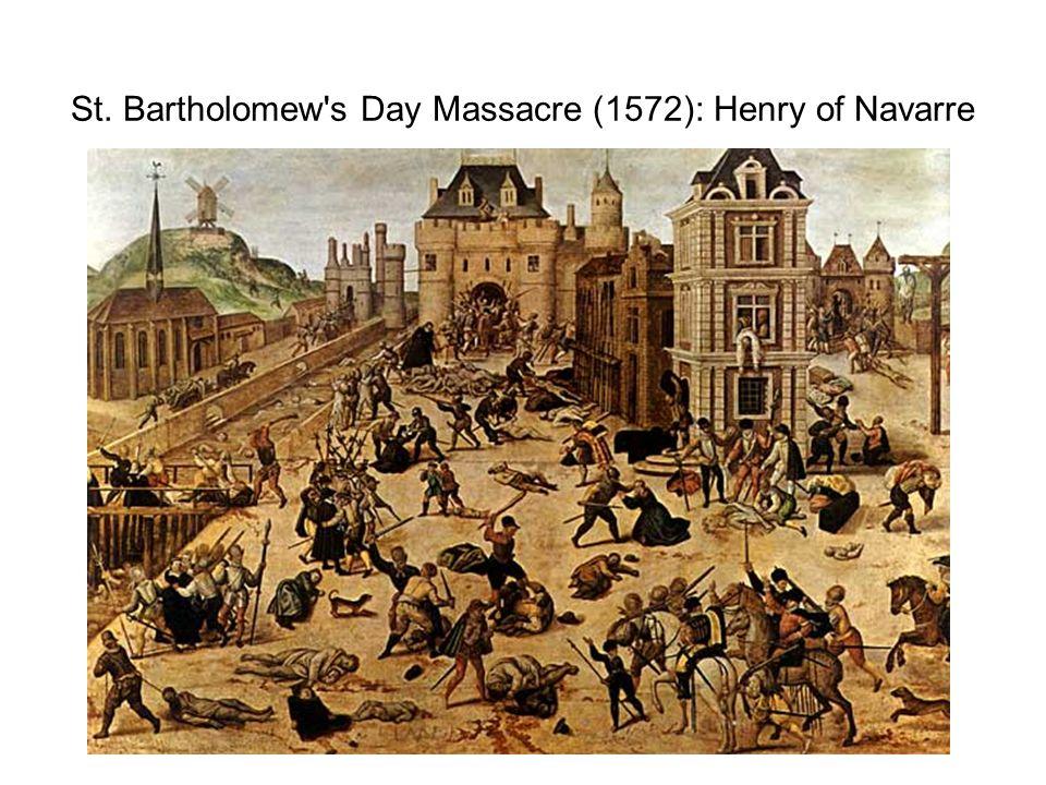 St. Bartholomew s Day Massacre (1572): Henry of Navarre