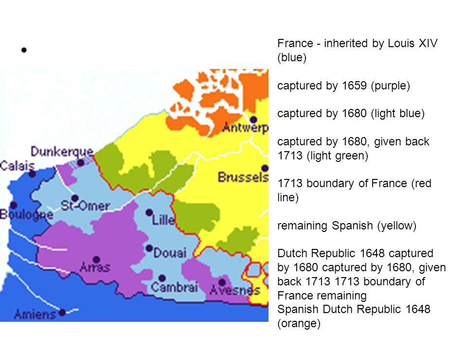 France - inherited by Louis XIV (blue) captured by 1659 (purple) captured by 1680 (light blue) captured by 1680, given back 1713 (light green)