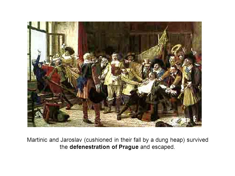 Martinic and Jaroslav (cushioned in their fall by a dung heap) survived the defenestration of Prague and escaped.