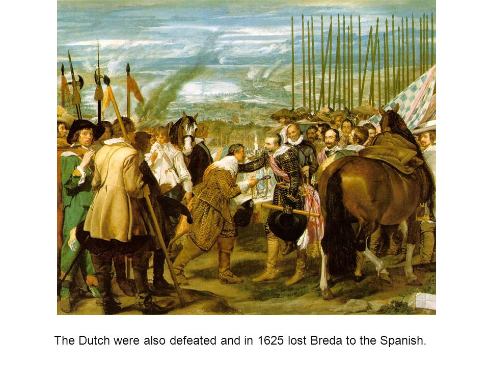 The Dutch were also defeated and in 1625 lost Breda to the Spanish.