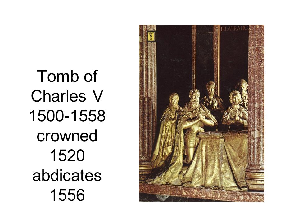 Tomb of Charles V 1500-1558 crowned 1520 abdicates 1556