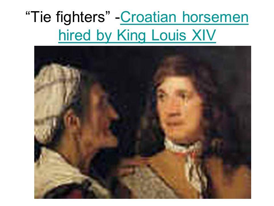 Tie fighters -Croatian horsemen hired by King Louis XIV